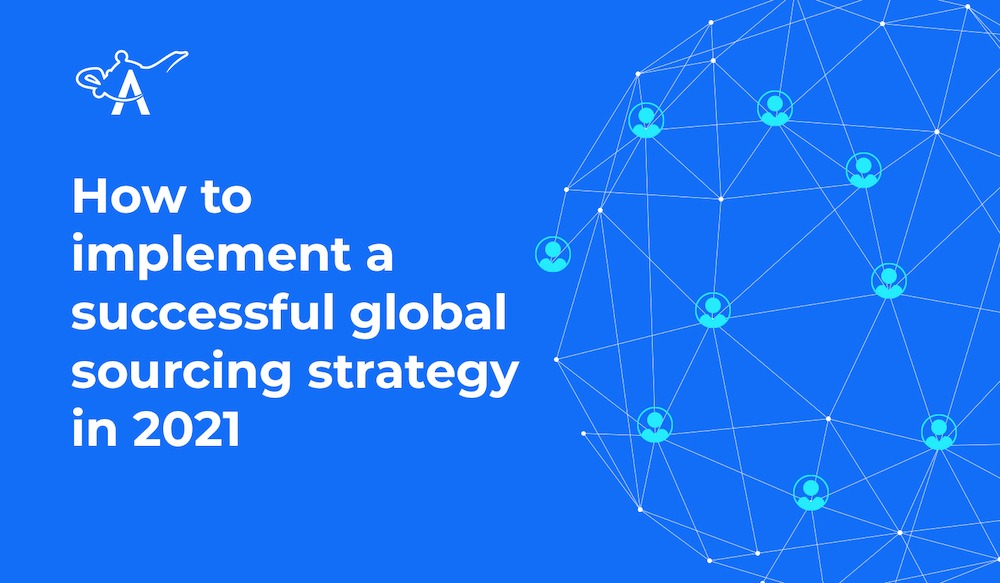 How To Implement A Successful Global Sourcing Strategy In 2021