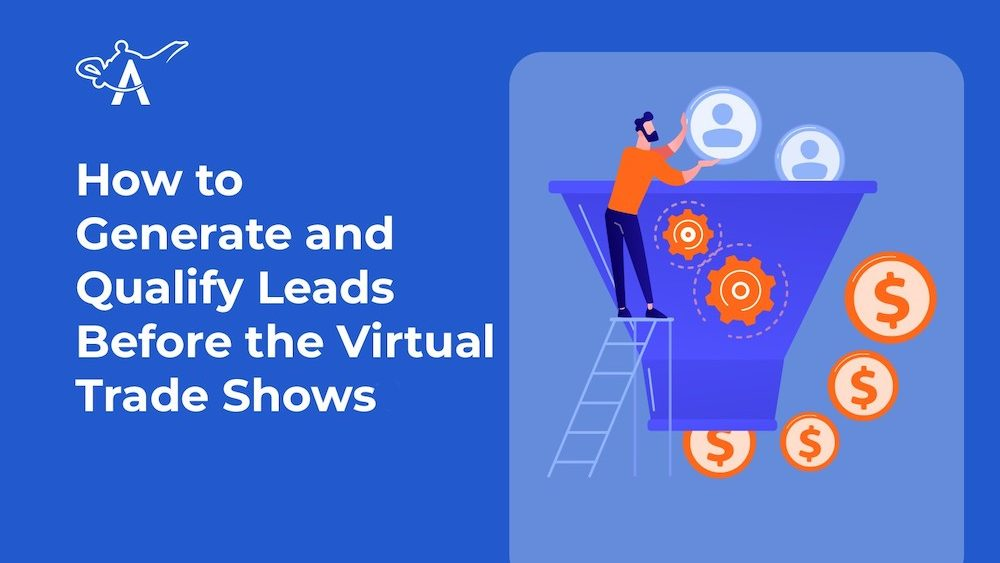 How to Generate and Qualify Leads Before Virtual Trade Shows