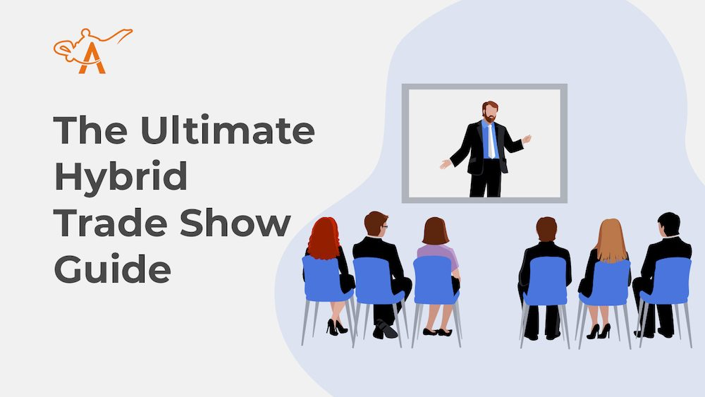 The Ultimate Hybrid Trade Show Guide: Everything You Need To Know