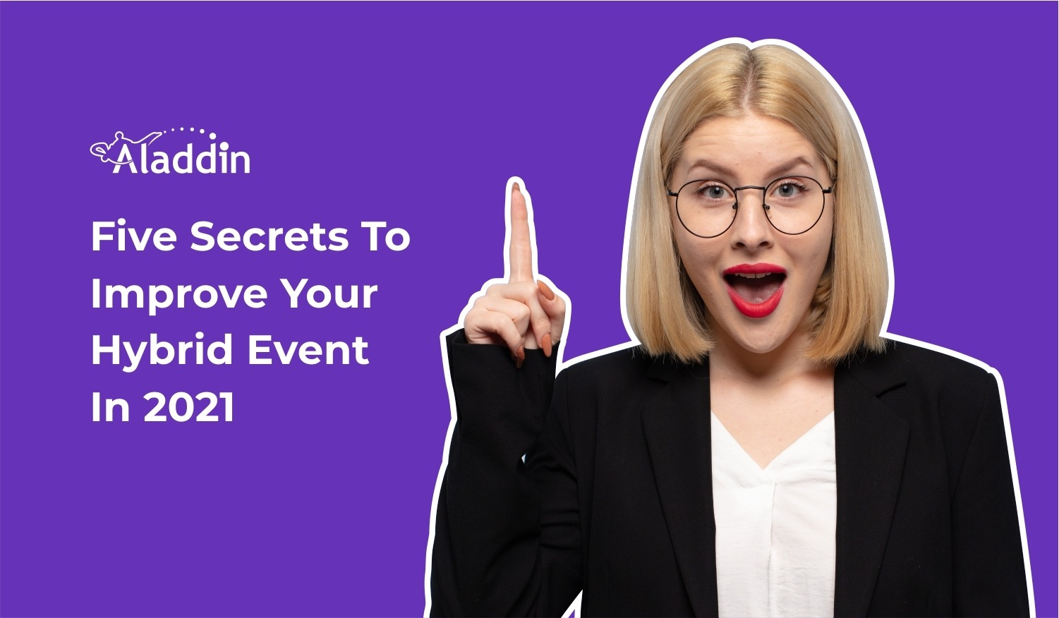 Five Secrets To Improve Your Hybrid Event In 2021