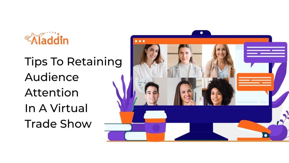 Tips To Retaining Audience Attention In A Virtual Trade Show