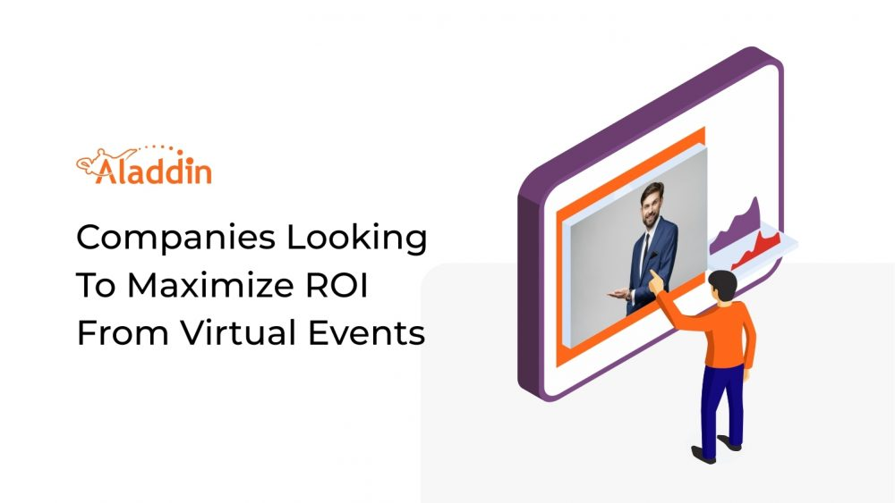 Companies Looking To Maximize ROI From Virtual Events