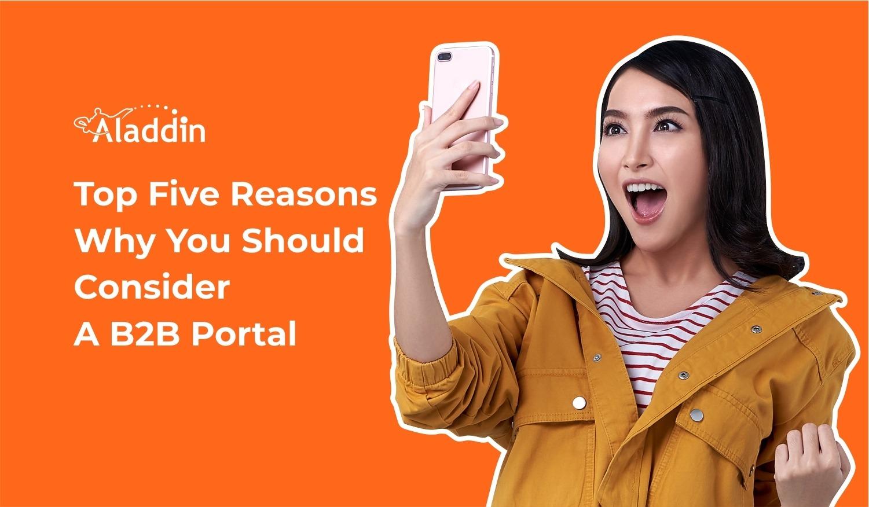 Top 5 Reasons Why You Should Consider A B2b Portal